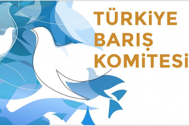 Türkiye Barış Komitesi: Savaş ortamına karşı çıkılmalıdır