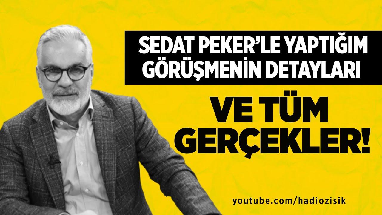 Hadi Özışık: Sedat Peker'le yaptığım görüşmenin detayları